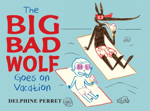 The Big Bad Wolf Goes on Vacation: Perret, Delphine