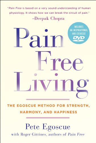 Pain Free Living: The Egoscue Method for Strength, Harmony, and Happiness (9781402786433) by Pete Egoscue; Roger Gittines