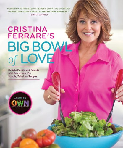 Cristina Ferrare's Big Bowl of Love: Delight Family and Friends with More than 150 Simple, Fabulo...