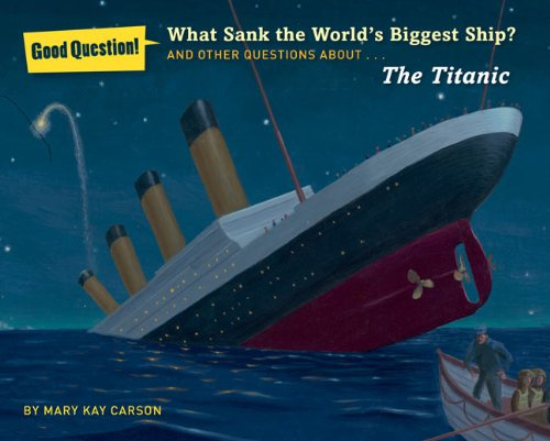 9781402787331: What Sank the World's Biggest Ship?: And Other Questions About the Titanic (Good Question!)