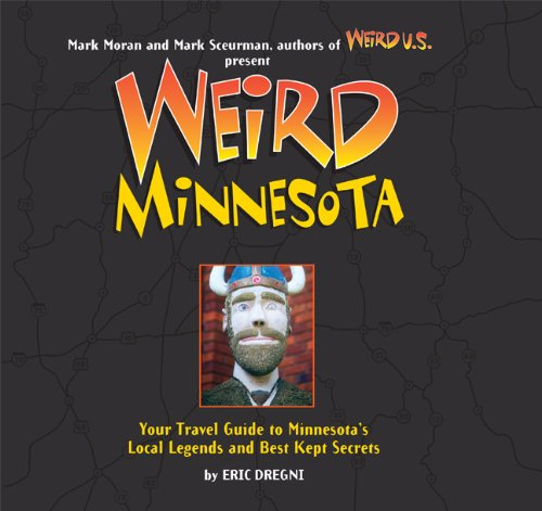 Weird Minnesota: Your Travel Guide to Minnesota's: Dregni, Eric
