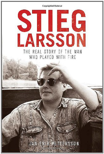 9781402789403: Stieg Larsson: The Real Story of the Man Who Played with Fire