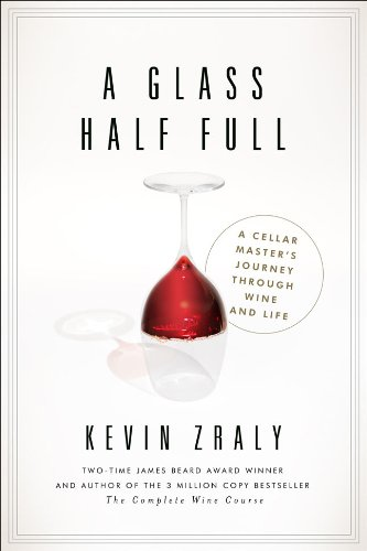 9781402789601: A Glass Half Full: A Cellar Master's Journey Through Wine and Life