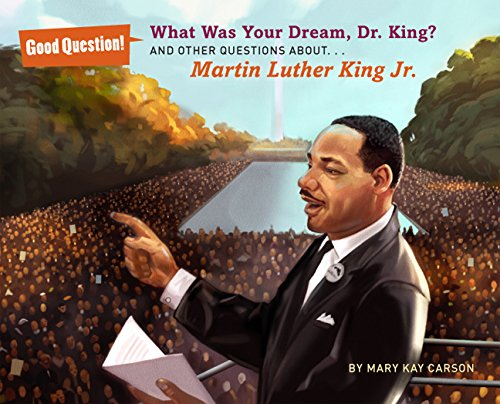 What Was Your Dream, Dr. King?: And Other Questions About... Martin Luther King Jr. (Good Question!...