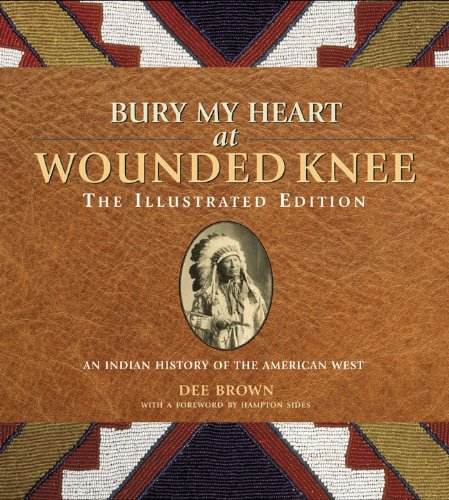 9781402793370: Bury My Heart at Wounded Knee: The Illustrated Edition: An Indian History of the American West (The Illustrated Editions)