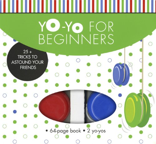 9781402796203: Yo-Yo for Beginners: 25+ Tricks to Astound Your Friends