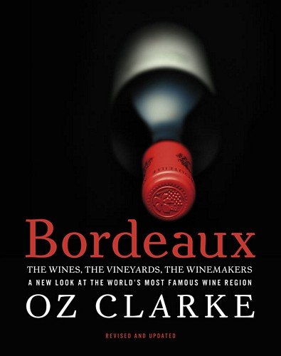 9781402797064: Bordeaux: The Wines, The Vineyards, The Winemakers