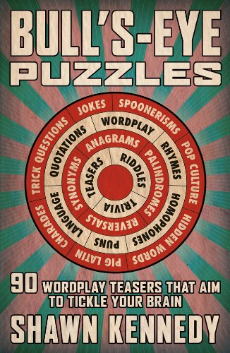 Bull's-Eye Puzzles: 90 Wordplay Teasers That Aim to Tickle Your Brain: Kennedy, Shawn