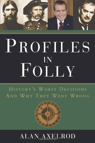 9781402797781: Profiles in Folly: History's Worst Decisions and Why They Went Wrong