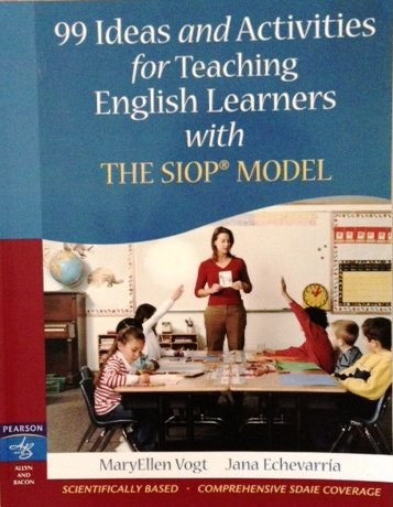 99 Ideas and Activities for Teaching English Learners with The SIOP Model: Vogt, MaryEllen; ...
