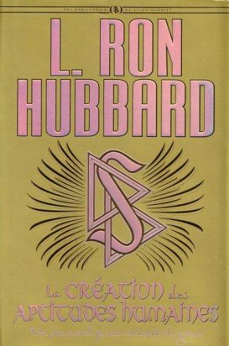 La Création des Aptitudes Humaines: L.Ron Hubbard