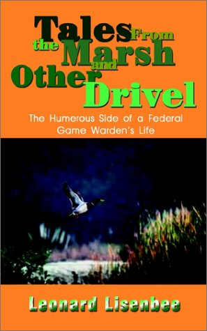Tales from the Marsh and Other Drivel: The Humerous Side of a Federal Game Warden's Life: ...