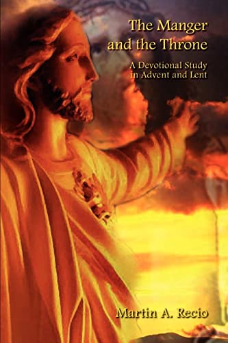 The Manger and the Throne: A Devotional: Recio, Martin A.