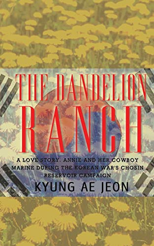 The Dandelion Ranch: A Love Story Annie and Her Cowboy Marine During the Korean War's Chosin ...