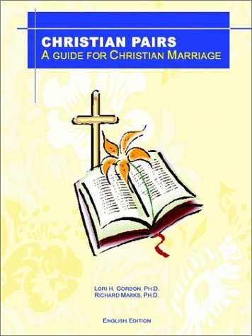 Christian Pairs: A Guide for Christian Marriage: Gordon, PH. D.