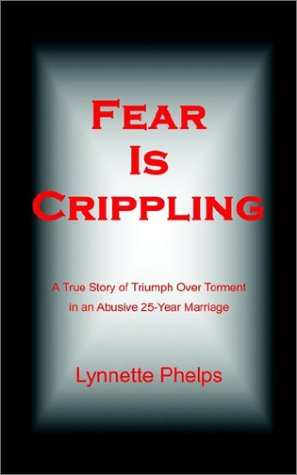 Fear Is Crippling: A True Story of: Lynnette Phelps