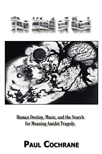 The Mind of God: Human Destiny, Music, and the Search for Meaning Amidst Tragedy: Cochrane, Paul
