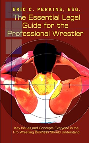 9781403313447: The Essential Legal Guide for the Professional Wrestler: Key Issues and Concepts Everyone in the Pro Wrestling Business Should Understand