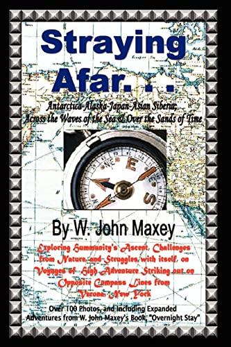Straying Afar: Antarctica-Alaska-Japan-Asian Siberia; Across the Waves: Maxey, W. John