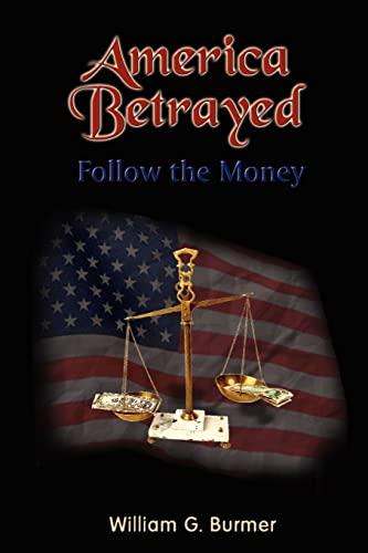 9781403316196: America Betrayed: Follow the Money