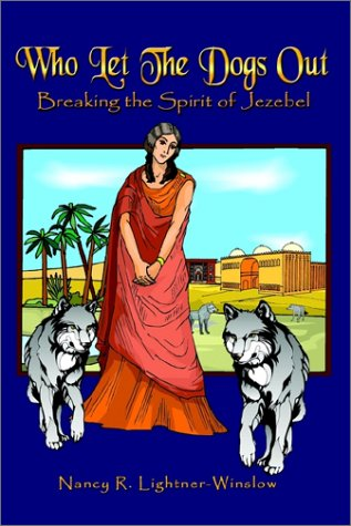 9781403319555: Who Let the Dogs Out: Breaking the Spirit of Jezebel
