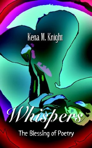Whispers: The Blessing of Poetry: Knight, Kena M.