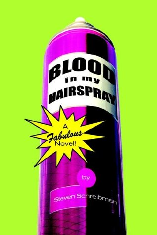 Blood in My Hairspray: Steven Schreibman