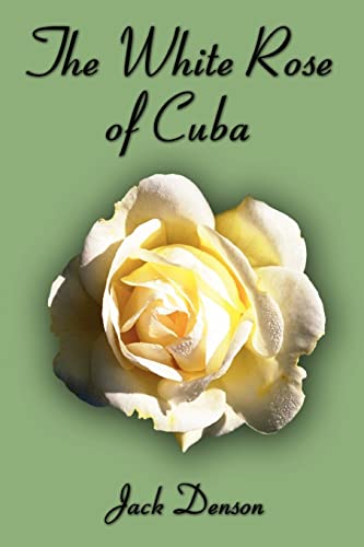 The White Rose of Cuba: Denson, Jack