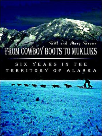 9781403329448: From Cowboy Boots to Mukluks: Six Years in the Territory of Alaska