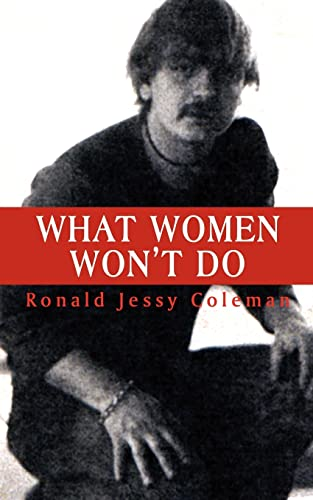 What Women Wont Do: Ronald Jessy Coleman