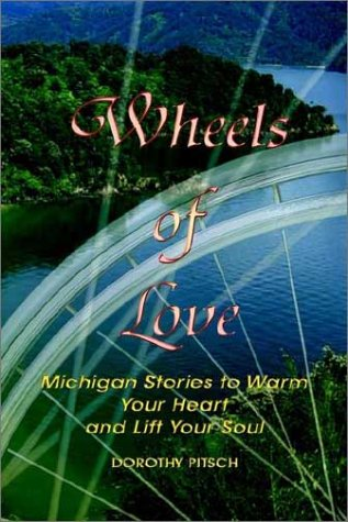 9781403332554: Wheels of Love: Michigan Stories To Warm Your Heart and Lift Your Soul