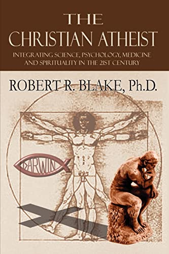 9781403332646: The Christian Atheist: Integrating Science, Psychology, Medicine and Spirituality in the 21st Century