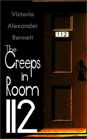 The Creeps in Room 112: Bennett, Victoria Alexander