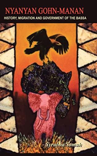 9781403333698: Nyanyan Gohn-Manan: History, Migration & Government of the Bassa.