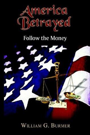 9781403333834: America Betrayed: Follow the Money