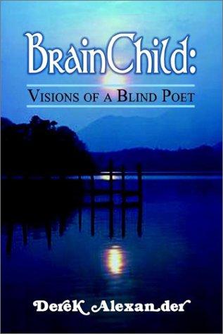 Brainchild: Visions of a Blind Poet: Derek Alexander