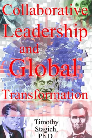 Collaborative Leadership and Global Transformation: Stagich, Timothy