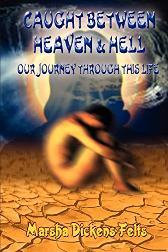 9781403336927: Caught Between Heaven & Hell: Our Journey Through This Life