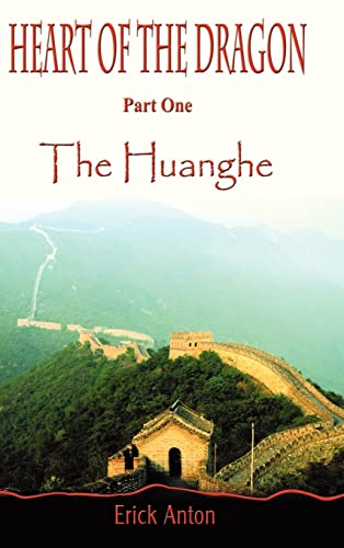 Heart of the Dragon: Part One: The Huanghe: Erick Anton