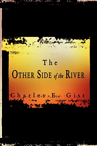 The Other Side of the River: Gist, Charles E.