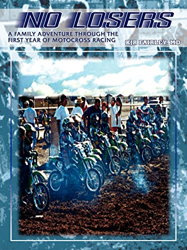 No Losers: A Family Adventure Through the First Year of Motocross Racing: Fairley, MD Kjr