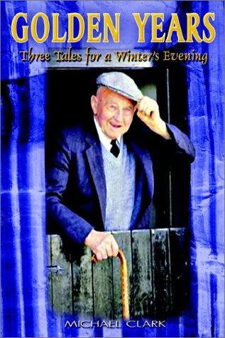 Golden Years: Three Tales for a Winters Evening: Michael Clark