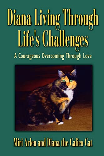 Diana Living Through Life's Challenges: A Courageous Overcoming Through Love: Miriam Erb