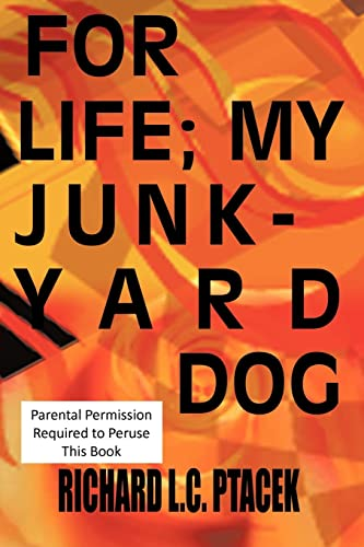 For Life My Junkyard Dog: Richard L. C. Ptacek