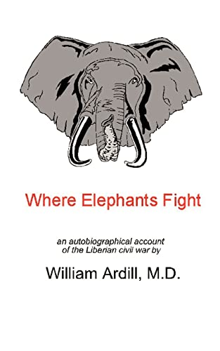 9781403345318: Where Elephants Fight: An Autobiographical Account of the Liberian Civil War