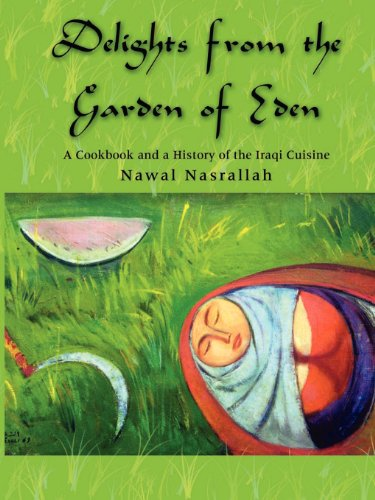 9781403347930: Delights from the Garden of Eden: A Cookbook and a History of the Iraqi Cuisine