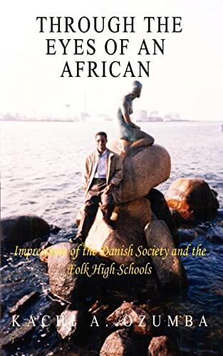 Through the Eyes of an African Impressions of the Danish Society and the Folk High Schools: Kachi ...