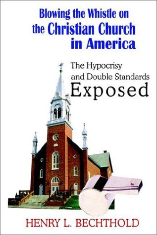 Blowing the Whistle on the Christian Church in America: The Hypocrisy and Double Standards Exposed:...