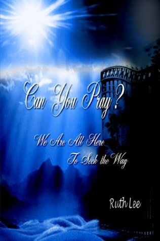 Can You Pray: We Are All Here to Seek the Way: Ruth Lee