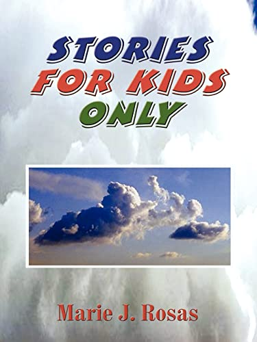 Stories for Kids Only: Marie J. Rosas